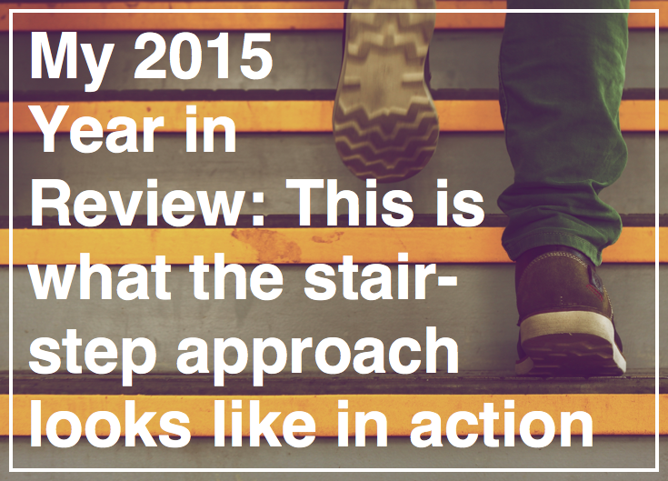 My 2015 Year in Review: Using the stair-step approach